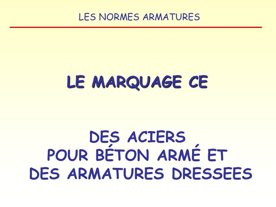 LE MARQUAGE CE DES ACIERS POUR BÉTON ARMÉ ET DES ARMATURES DRESSEES