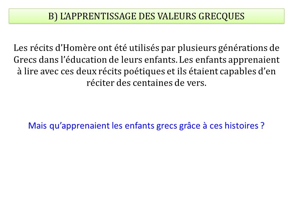 B) L'APPRENTISSAGE DES VALEURS GRECQUES