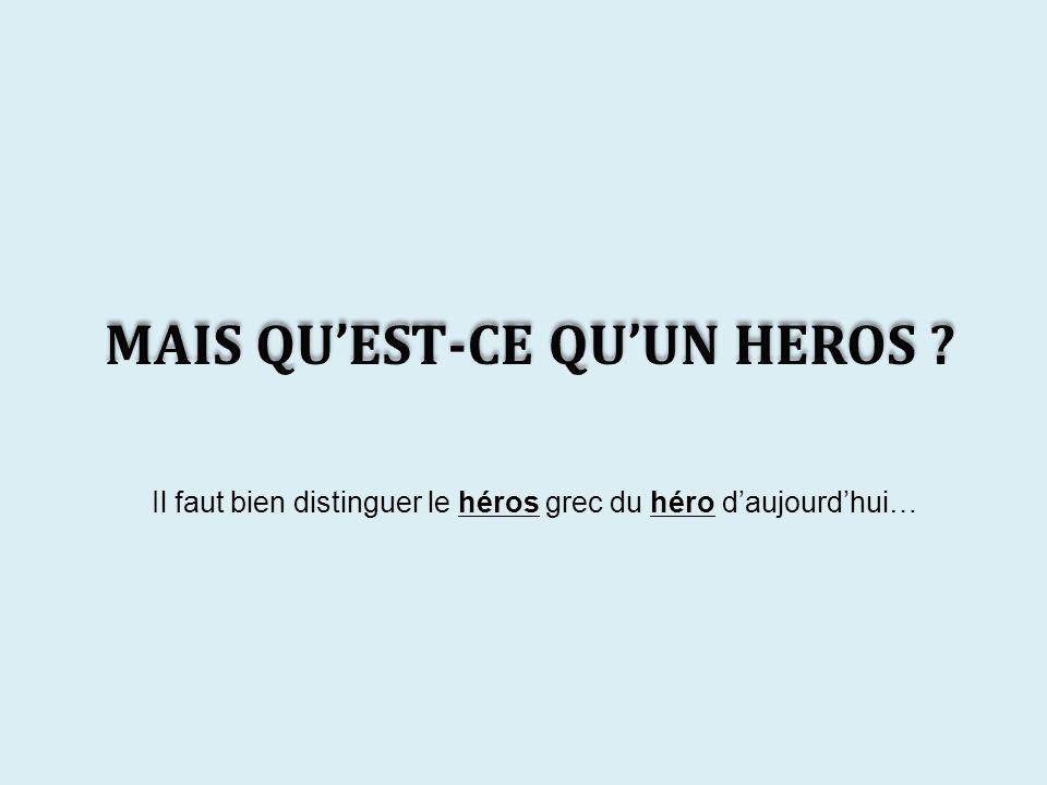 Il faut bien distinguer le héros grec du héro d'aujourd'hui…