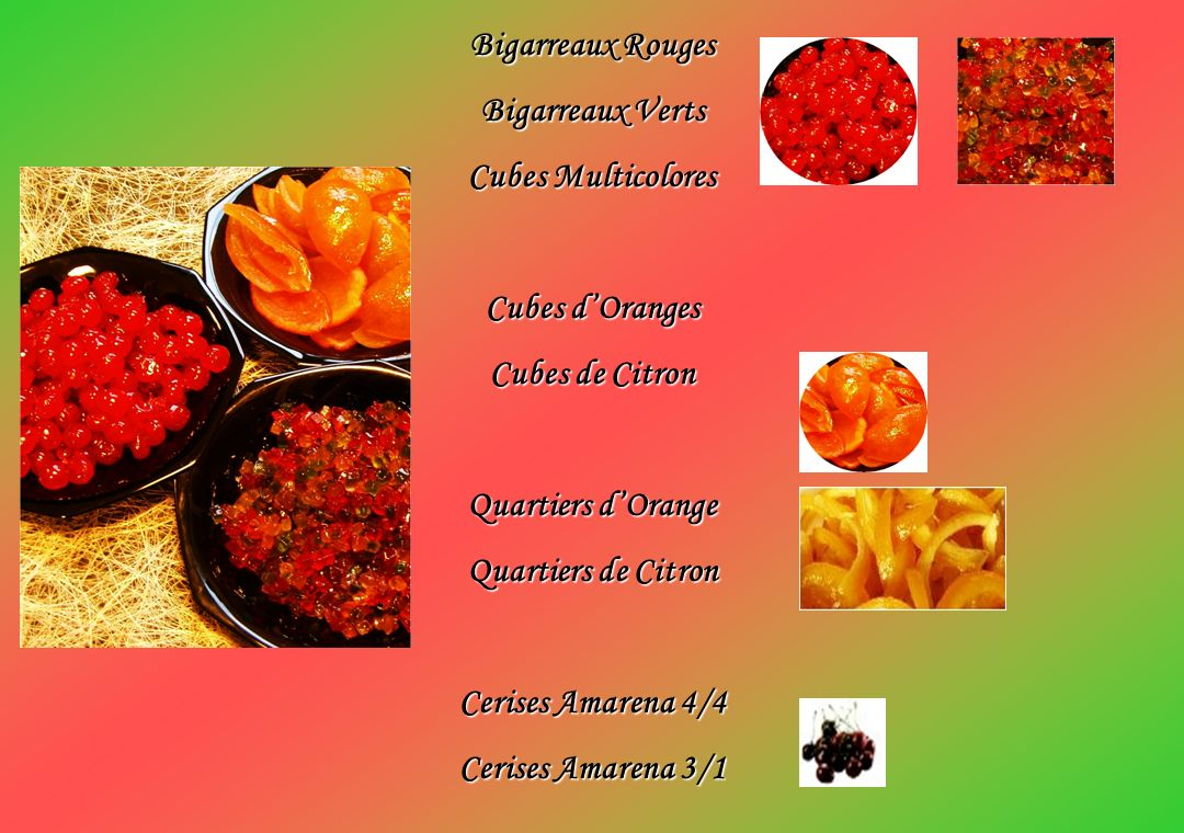 Bigarreaux Rouges Bigarreaux Verts. Cubes Multicolores. Cubes d'Oranges. Cubes de Citron. Quartiers d'Orange.