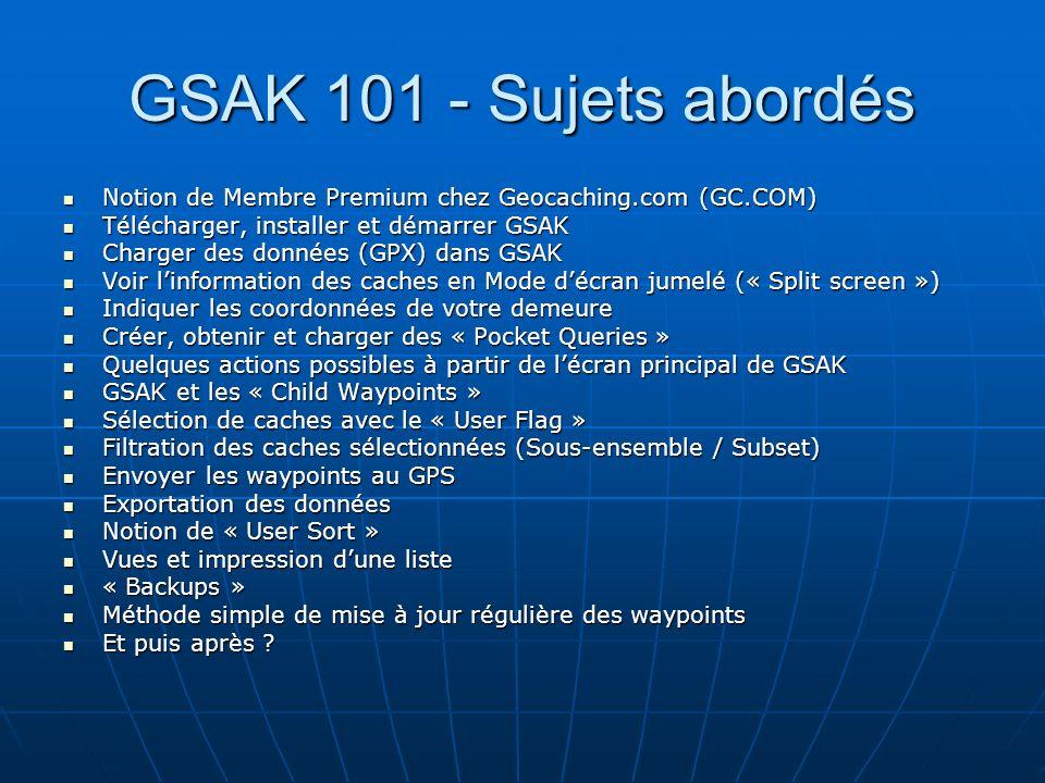 GSAK 101 - Sujets abordés Notion de Membre Premium chez Geocaching.com (GC.COM) Télécharger, installer et démarrer GSAK.
