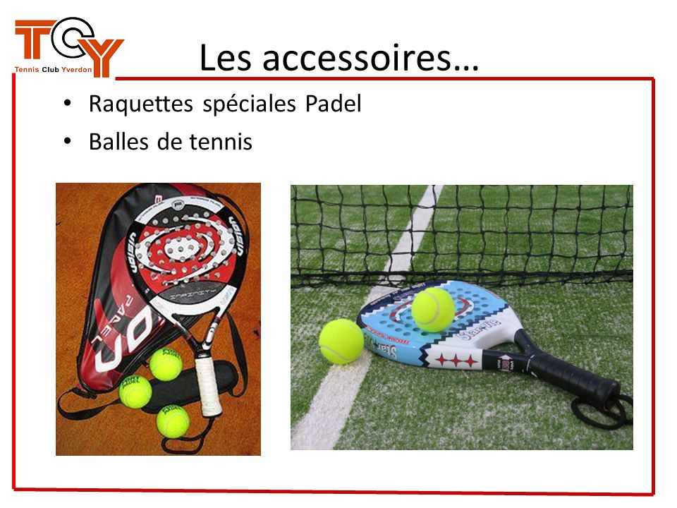 Les accessoires… Raquettes spéciales Padel Balles de tennis