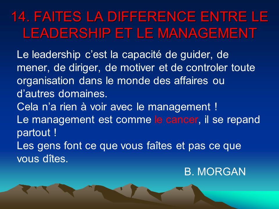 14. FAITES LA DIFFERENCE ENTRE LE LEADERSHIP ET LE MANAGEMENT