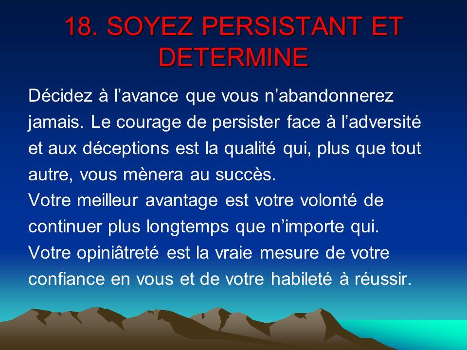 18. SOYEZ PERSISTANT ET DETERMINE