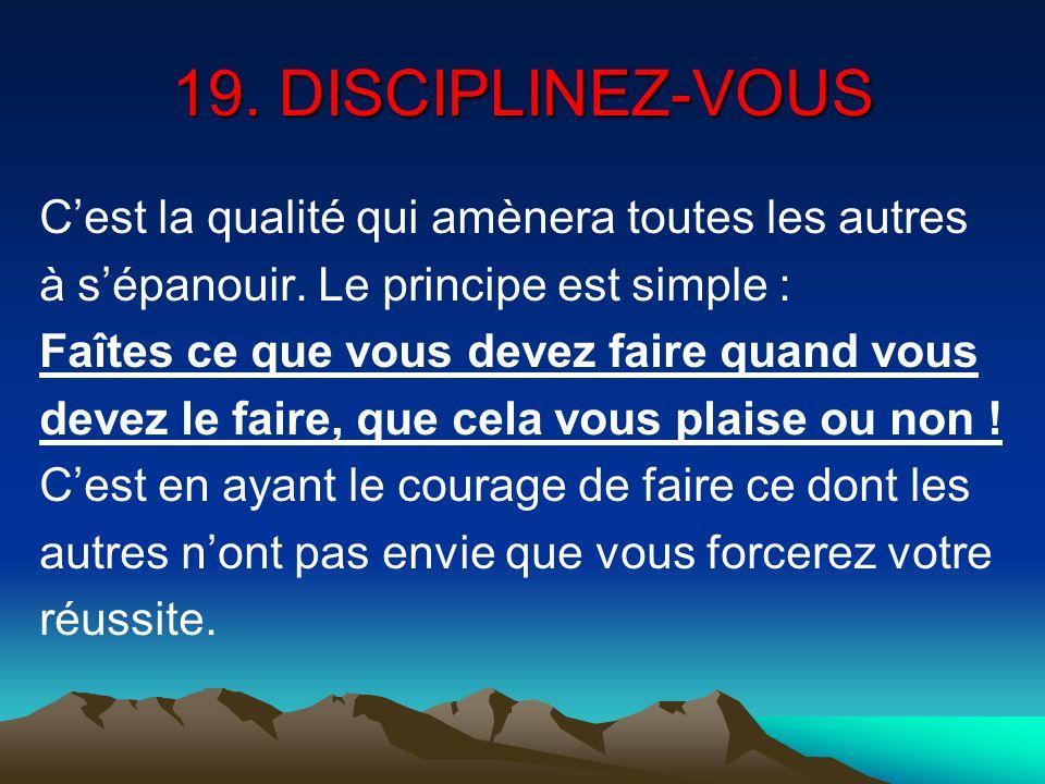 19. DISCIPLINEZ-VOUS C'est la qualité qui amènera toutes les autres