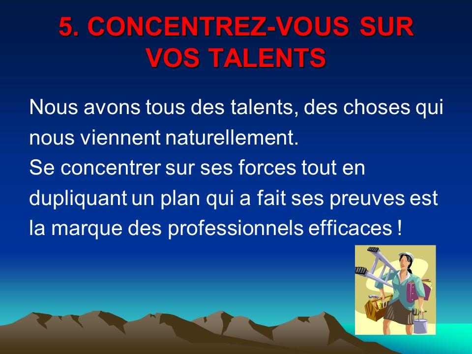 5. CONCENTREZ-VOUS SUR VOS TALENTS