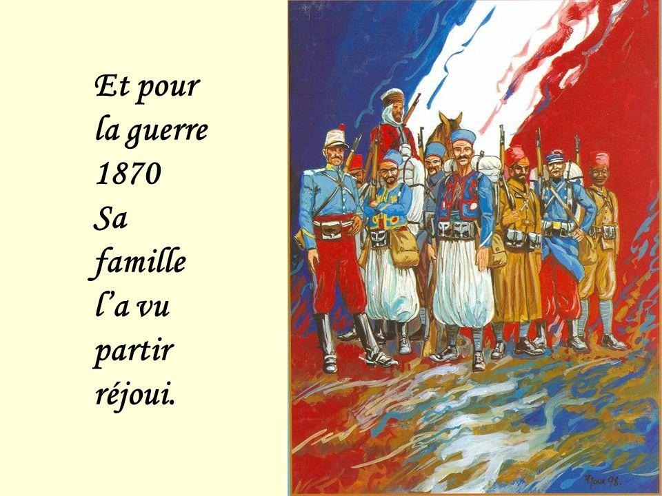 Et pour la guerre 1870 Sa famille l'a vu partir réjoui.