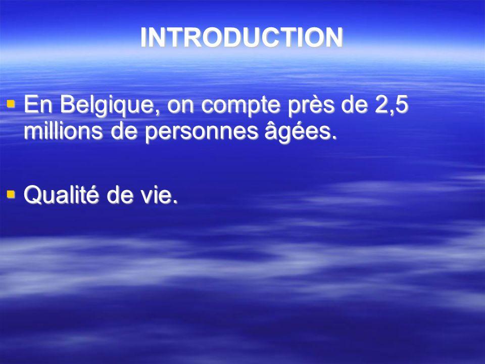 INTRODUCTION En Belgique, on compte près de 2,5 millions de personnes âgées. Qualité de vie.