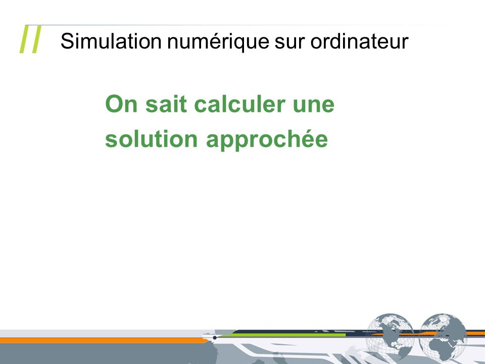 On sait calculer une solution approchée
