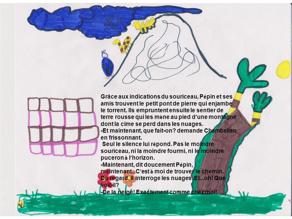 Grâce aux indications du souriceau, Pépin et ses amis trouvent le petit pont de pierre qui enjambe le torrent. Ils empruntent ensuite le sentier de terre rousse qui les mène au pied d'une montagne dont la cime se perd dans les nuages.