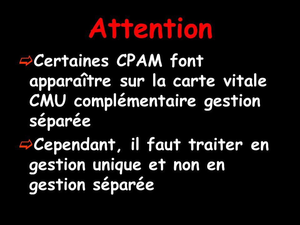Attention Certaines CPAM font apparaître sur la carte vitale CMU complémentaire gestion séparée.