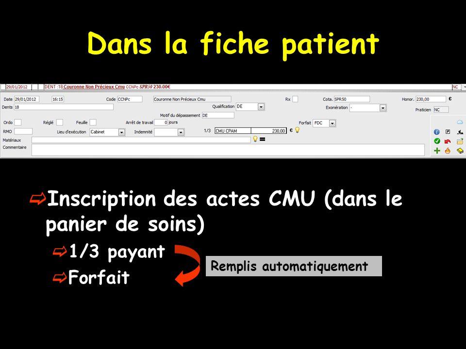 Dans la fiche patient Inscription des actes CMU (dans le panier de soins) 1/3 payant.