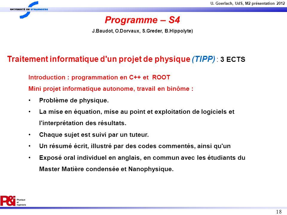 Programme – S4 J.Baudot, O.Dorvaux, S.Greder, B.Hippolyte) Traitement informatique d un projet de physique (TIPP) : 3 ECTS.