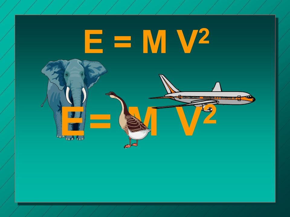 E = E = M V2 E = V2 = E V2 M
