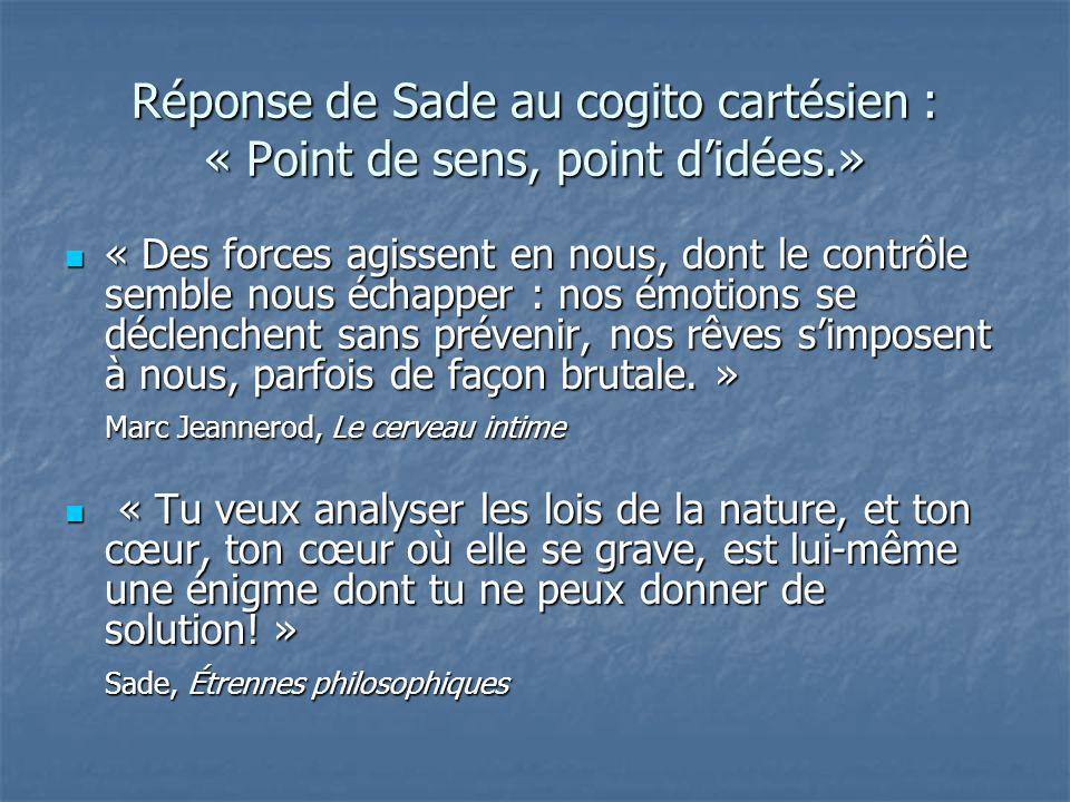Réponse de Sade au cogito cartésien : « Point de sens, point d'idées.»