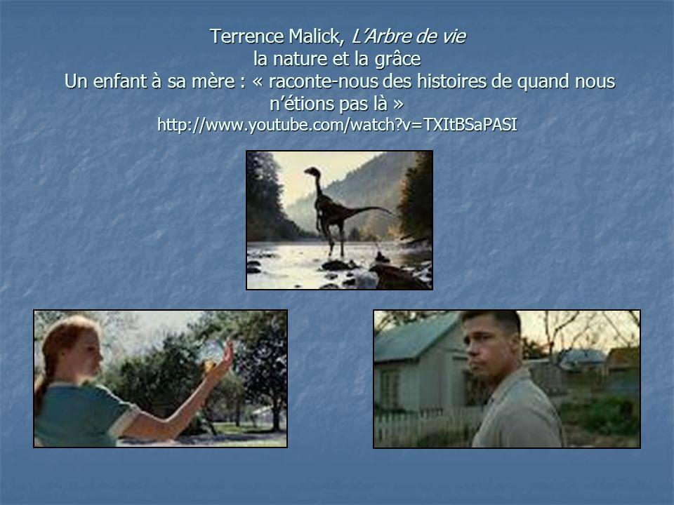 Terrence Malick, L'Arbre de vie la nature et la grâce Un enfant à sa mère : « raconte-nous des histoires de quand nous n'étions pas là » http://www.youtube.com/watch v=TXItBSaPASI