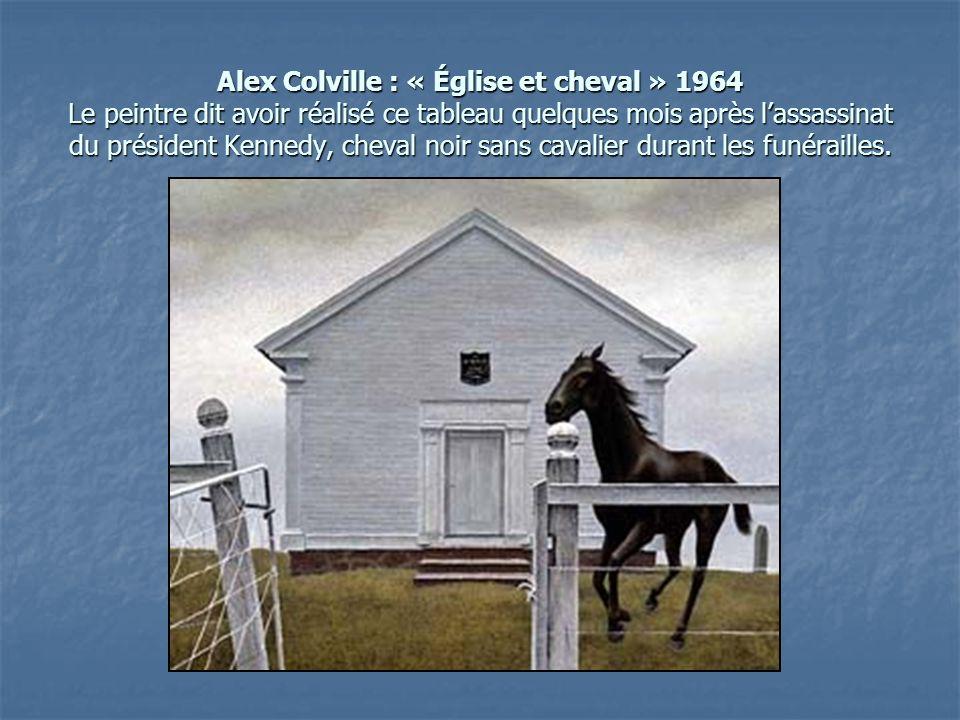 Alex Colville : « Église et cheval » 1964 Le peintre dit avoir réalisé ce tableau quelques mois après l'assassinat du président Kennedy, cheval noir sans cavalier durant les funérailles.