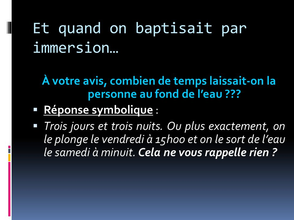 Et quand on baptisait par immersion…