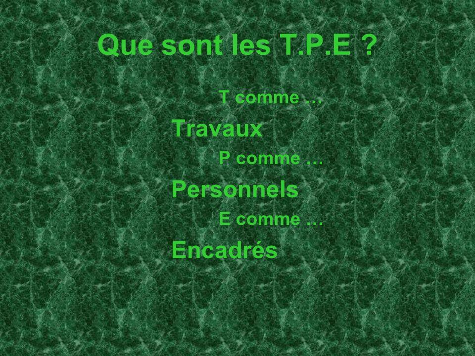 Que sont les T.P.E Travaux Personnels Encadrés T comme … P comme …