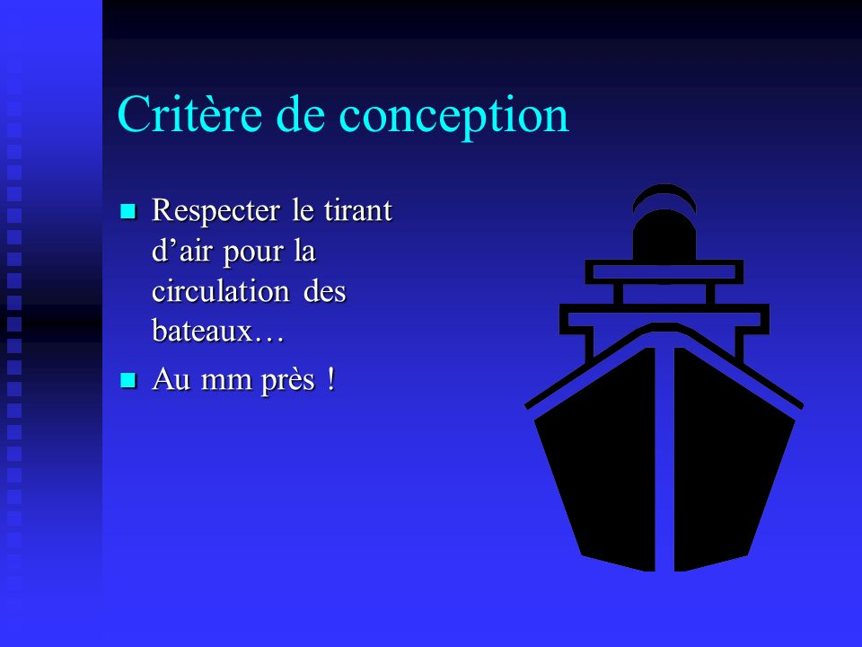 Critère de conception Respecter le tirant d'air pour la circulation des bateaux… Au mm près !