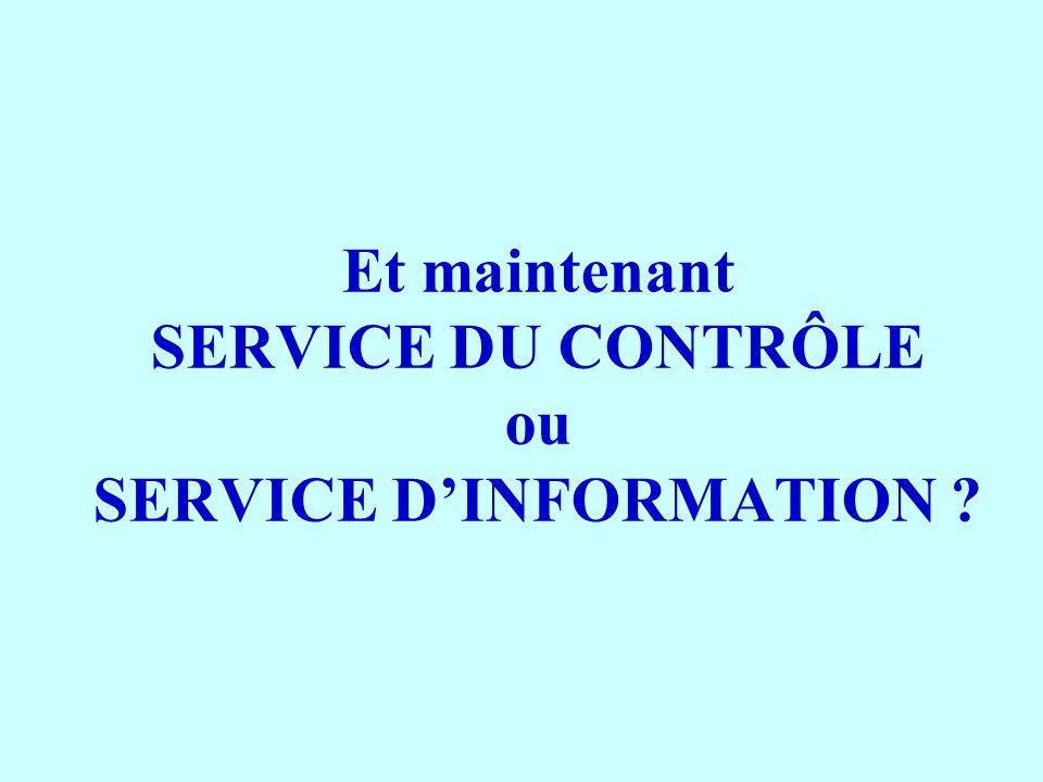 Et maintenant SERVICE DU CONTRÔLE ou SERVICE D'INFORMATION