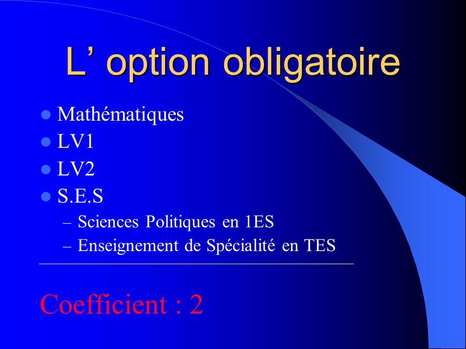 L' option obligatoire Coefficient : 2 Mathématiques LV1 LV2 S.E.S