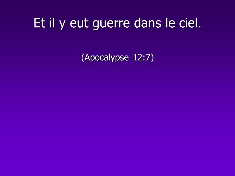 Et il y eut guerre dans le ciel. (Apocalypse 12:7)