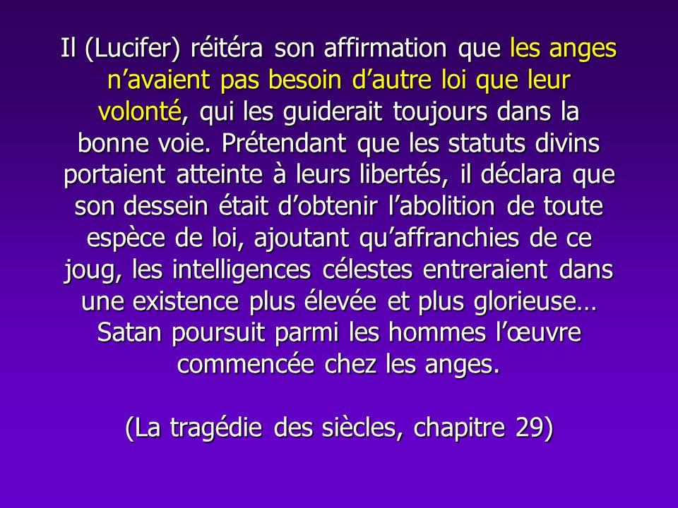 Il (Lucifer) réitéra son affirmation que les anges n'avaient pas besoin d'autre loi que leur volonté, qui les guiderait toujours dans la bonne voie.