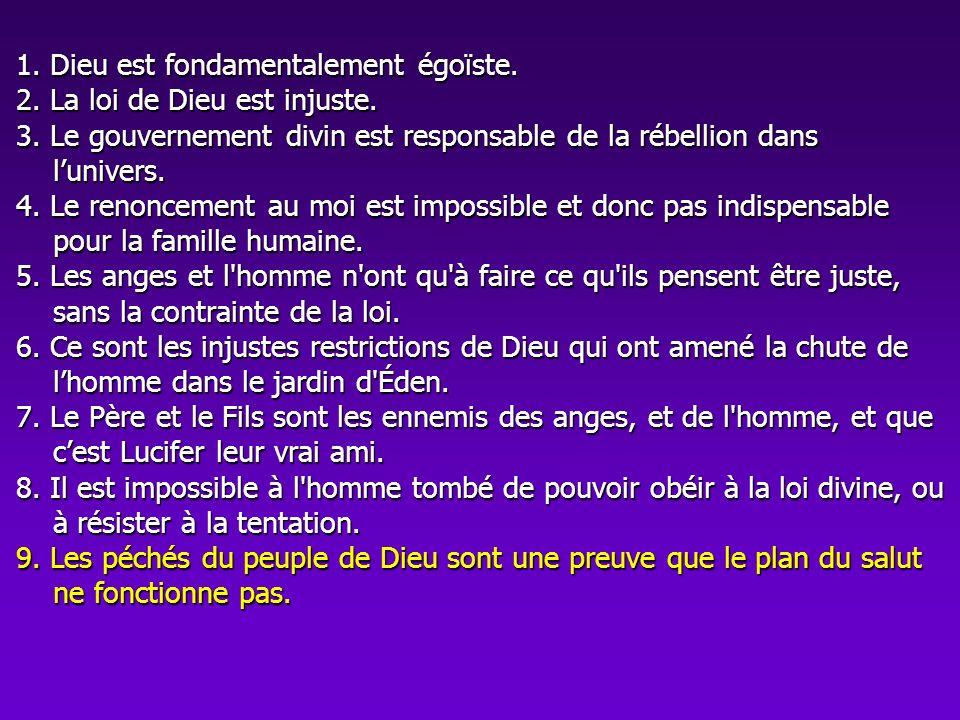1. Dieu est fondamentalement égoïste. 2. La loi de Dieu est injuste. 3