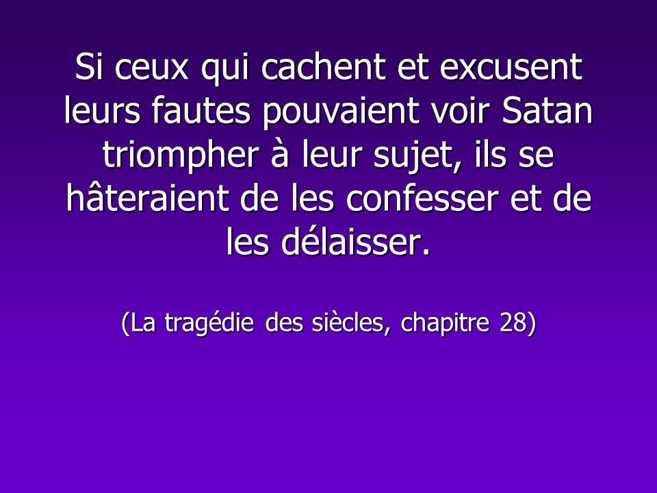 Si ceux qui cachent et excusent leurs fautes pouvaient voir Satan triompher à leur sujet, ils se hâteraient de les confesser et de les délaisser.