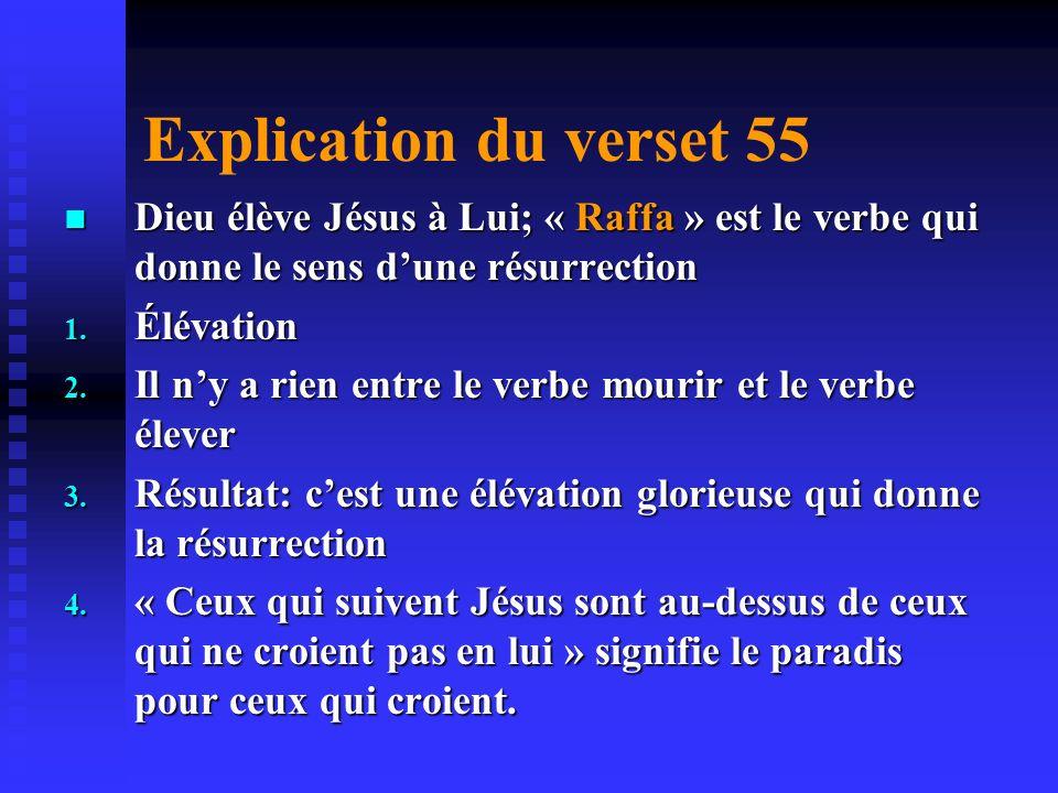 Explication du verset 55 Dieu élève Jésus à Lui; « Raffa » est le verbe qui donne le sens d'une résurrection.
