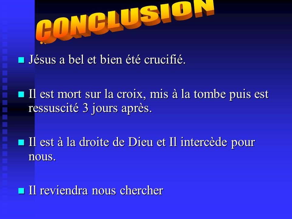 .. CONCLUSION Jésus a bel et bien été crucifié.