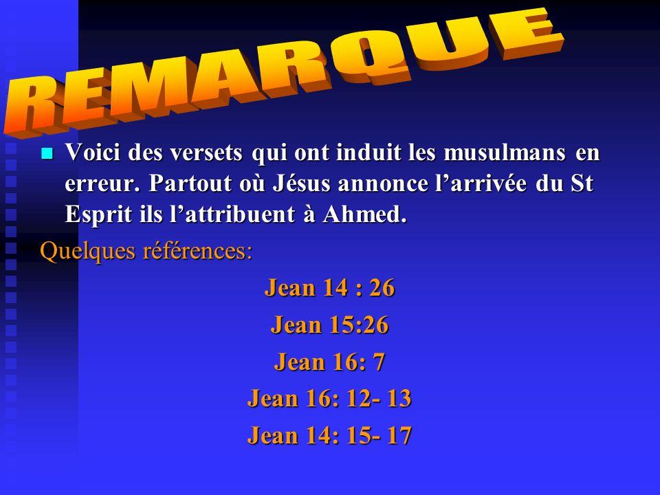 REMARQUE Voici des versets qui ont induit les musulmans en erreur. Partout où Jésus annonce l'arrivée du St Esprit ils l'attribuent à Ahmed.