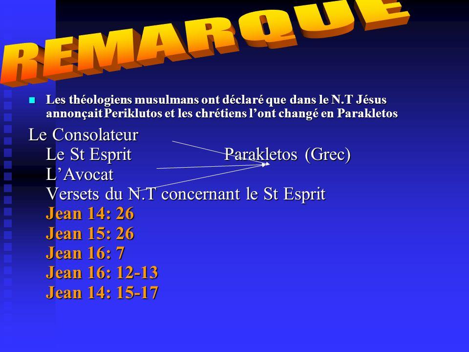 REMARQUE Les théologiens musulmans ont déclaré que dans le N.T Jésus annonçait Periklutos et les chrétiens l'ont changé en Parakletos.