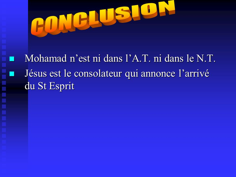 CONCLUSION Mohamad n'est ni dans l'A.T. ni dans le N.T.