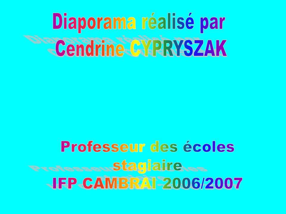 Diaporama réalisé par Cendrine CYPRYSZAK Professeur des écoles stagiaire IFP CAMBRAI 2006/2007