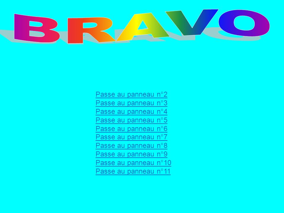 BRAVO Passe au panneau n°2 Passe au panneau n°3 Passe au panneau n°4