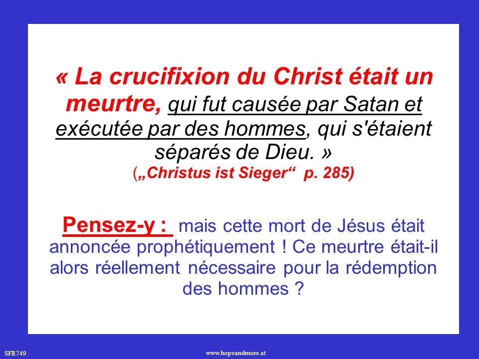 """« La crucifixion du Christ était un meurtre, qui fut causée par Satan et exécutée par des hommes, qui s étaient séparés de Dieu. » (""""Christus ist Sieger p. 285)"""