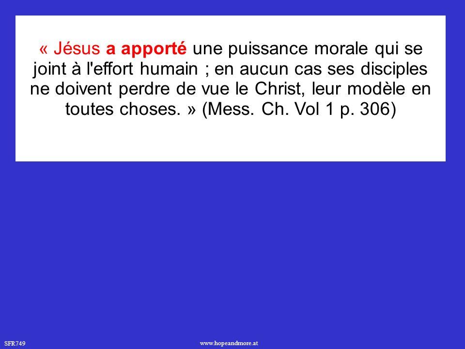 « Jésus a apporté une puissance morale qui se joint à l effort humain ; en aucun cas ses disciples ne doivent perdre de vue le Christ, leur modèle en toutes choses.