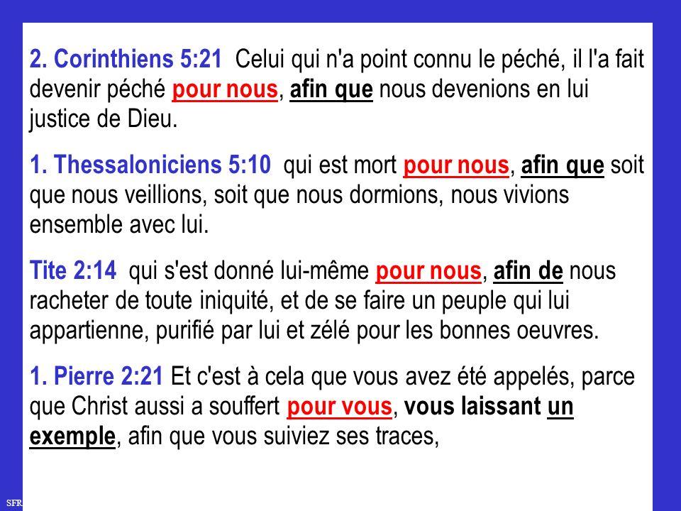 2. Corinthiens 5:21 Celui qui n a point connu le péché, il l a fait devenir péché pour nous, afin que nous devenions en lui justice de Dieu.