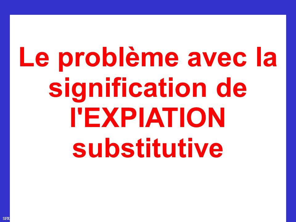 Le problème avec la signification de l EXPIATION substitutive