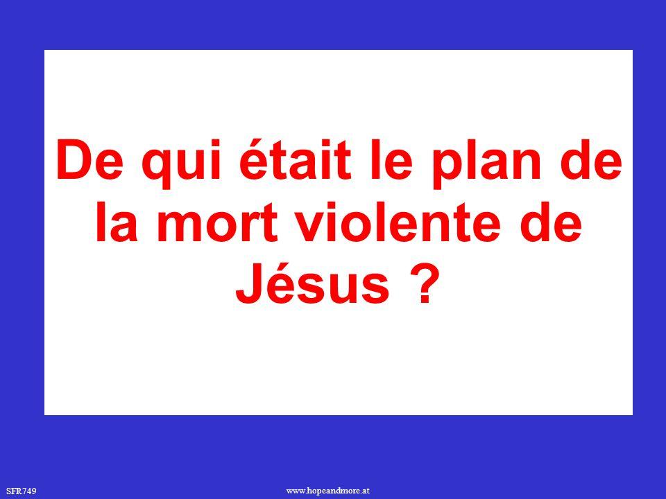 De qui était le plan de la mort violente de Jésus