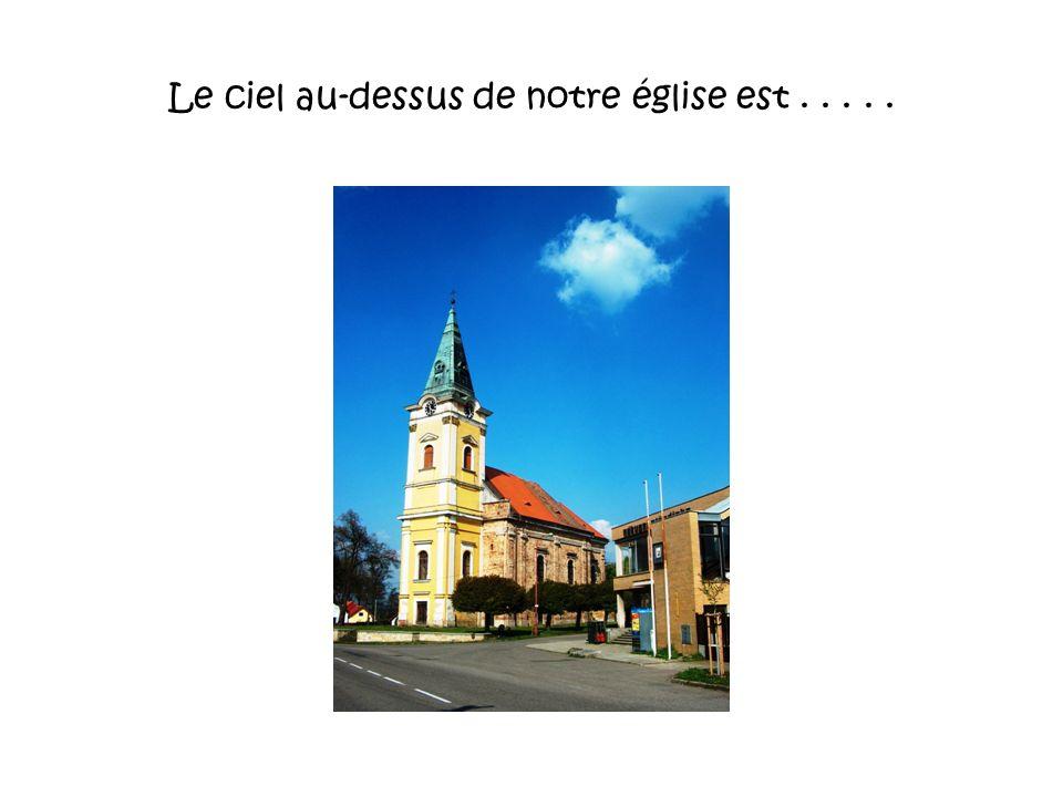 Le ciel au-dessus de notre église est . . . . .