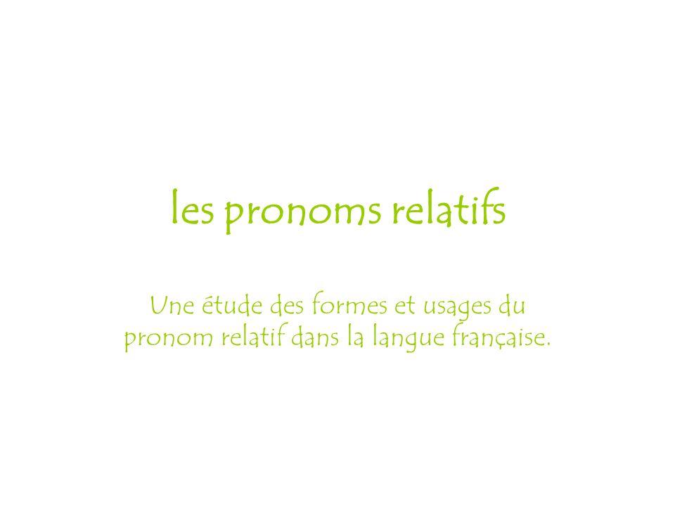 les pronoms relatifs Une étude des formes et usages du pronom relatif dans la langue française.
