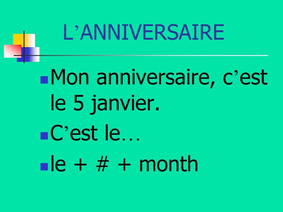 L'ANNIVERSAIRE Mon anniversaire, c'est le 5 janvier. C'est le… le + # + month