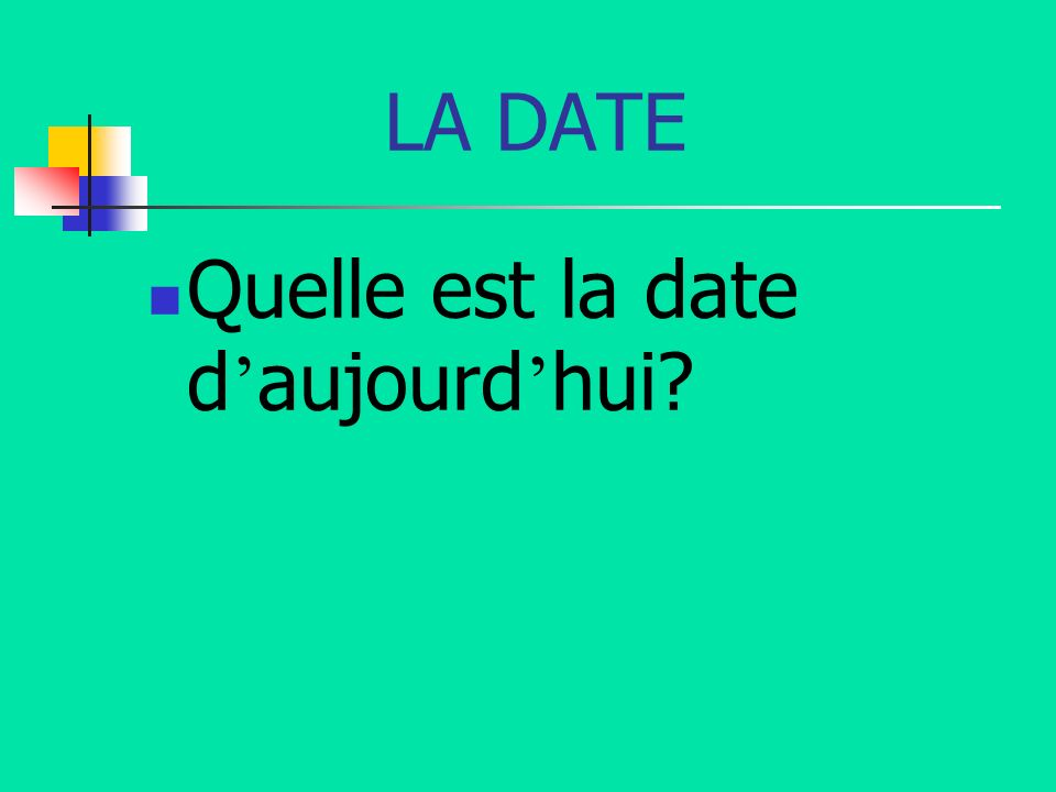 LA DATE Quelle est la date d'aujourd'hui