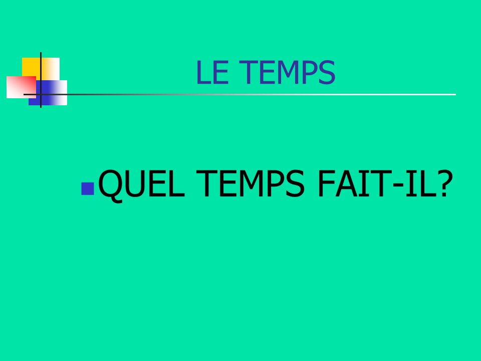 LE TEMPS QUEL TEMPS FAIT-IL