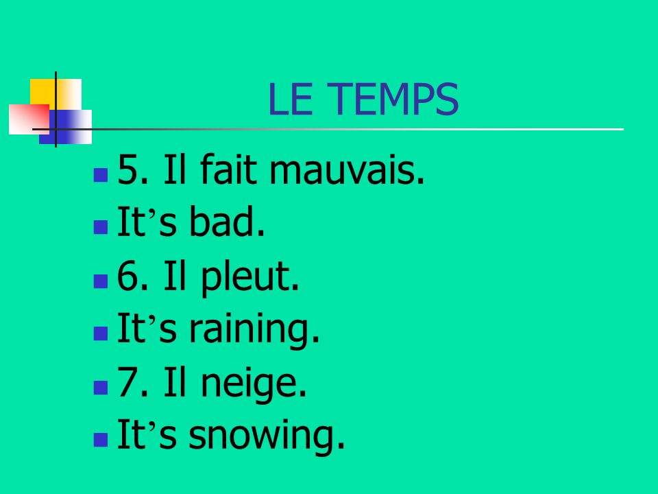 LE TEMPS 5. Il fait mauvais. It's bad. 6. Il pleut. It's raining.