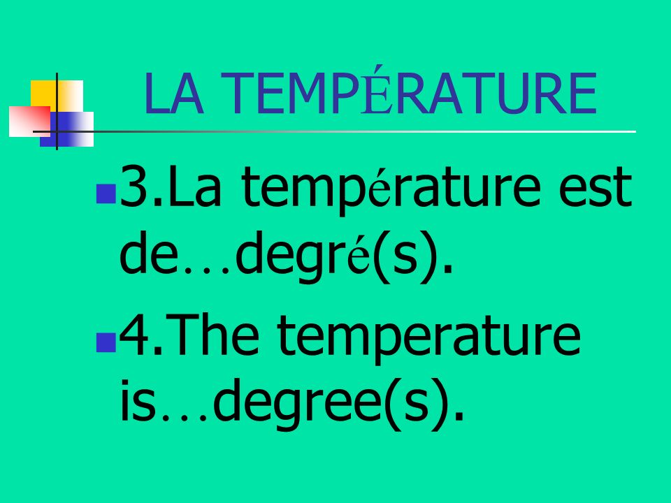 LA TEMPÉRATURE 3.La température est de…degré(s). 4.The temperature is…degree(s).