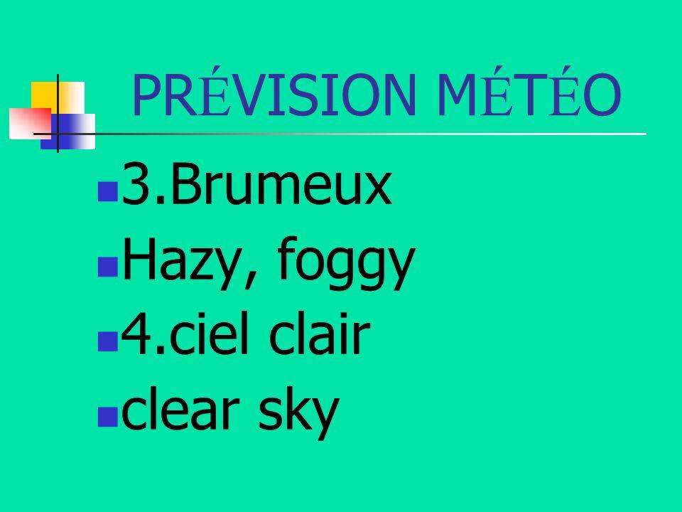 PRÉVISION MÉTÉO 3.Brumeux Hazy, foggy 4.ciel clair clear sky